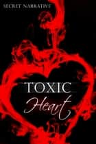 Toxic Heart ebook by Secret Narrative
