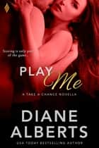 Play Me ebook by Diane Alberts
