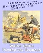 Piraten vor Formosa ebook by Walter Belka