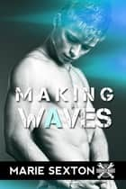 Making Waves ebook by Marie Sexton
