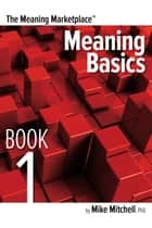 Meaning Marketplace Book 1 - Meaning Basics ebook by Mike Mitchell