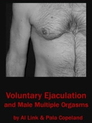 Voluntary Ejaculation and Male Multiple Orgasms ebook by Link, Al