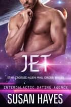 Jet: Star-Crossed Alien Mail Order Brides (Intergalactic Dating Agency) - Star-Crossed Alien Mail Order Brides, #8 ebook by Susan Hayes