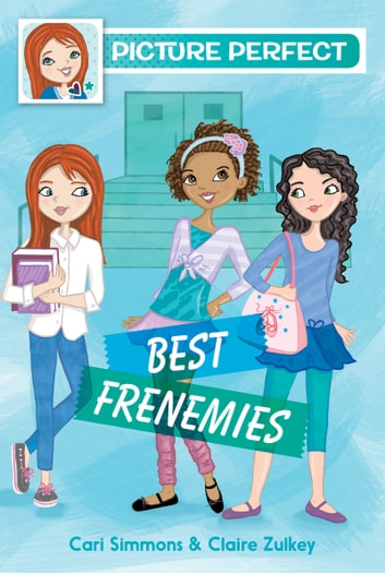 Picture Perfect #3: Best Frenemies ebook by Cari Simmons,Claire Zulkey