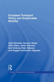 European Transport Policy and Sustainable Mobility ebook by Jonas Akerman,David Banister,Karl Dreborg,Peter Nijkamp,Ruggero Schleicher-Tappeser,Dominic Stead,Peter Steen
