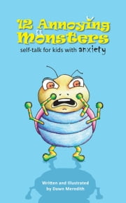 12 Annoying Monsters: Self-talk for kids with anxiety ebook by Dawn Meredith