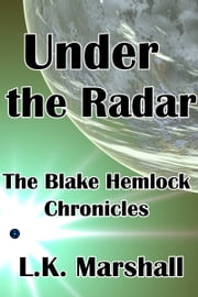Under the Radar: The Blake Hemlock Chronicles ebook by L.K. Marshall