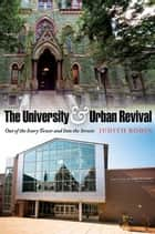 The University and Urban Revival - Out of the Ivory Tower and Into the Streets ebook by Judith Rodin