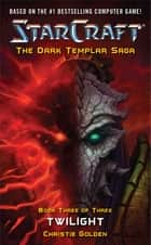 StarCraft: Dark Templar--Twilight ebook by Christie Golden