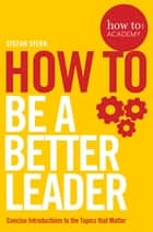 How to: Be a Better Leader eBook by Stefan Stern