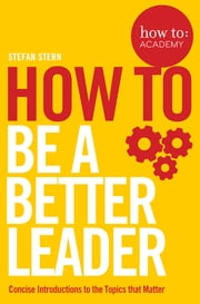 How to: Be a Better Leader ekitaplar by Stefan Stern