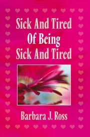 Sick And Tired Of Being Sick And Tired ebook by Barbara J. Ross
