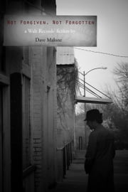 Not Forgiven, Not Forgotten ebook by Dave Malone