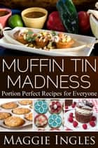 Muffin Tin Madness ebook by Maggie Ingles