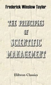 The Principles of Scientific Management. ebook by Frederick Taylor