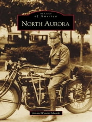 North Aurora: - 1834-1940 ebook by Jim Edwards