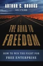 The Road to Freedom eBook par Arthur C. Brooks