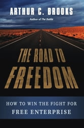The Road to Freedom - How to Win the Fight for Free Enterprise ebook by Arthur C. Brooks