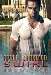 Apple Cinnamon Swirl: A Candy Man Delivery Story - Candy Man Delivery, #4 ebook by Graylin Fox,Graylin Rane