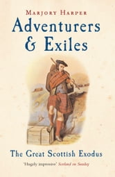 Adventurers And Exiles: The Great Scottish Exodus ebook by Margery Harper,Dr Marjory Harper