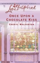 Once Upon A Chocolate Kiss (Mills & Boon Love Inspired) (Hill Creek, Texas, Book 4) ebook by Cheryl Wolverton