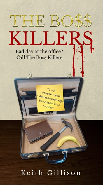 The Boss Killers - Bad day at the office? Call The Boss Killers. ebook by Keith Gillison