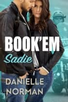 Book'em Sadie ebook by Danielle Norman