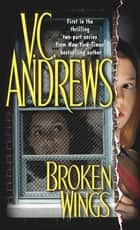 Broken Wings ebook by V.C. Andrews