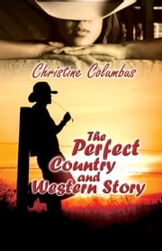 The Perfect Country and Western Story ebook by Christine Columbus