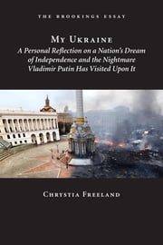 My Ukraine - A Personal Reflection on a Nation's Independence and the Nightmare Vladimir Putin Has Visited Upon It ebook by Chrystia Freeland