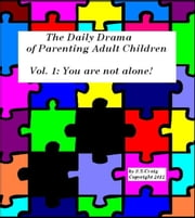 The Daily Drama of Parenting Adult Children: Vol. 1: You Are Not Alone! ebook by S.S. Craig