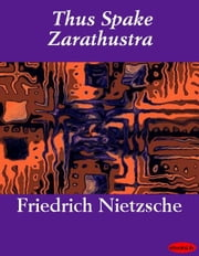 Thus Spake Zarathustra ebook by Friedrich Wilhelm Nietzsche