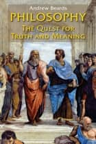 Philosophy - The Quest for Truth and Meaning ebook by Andrew Beards