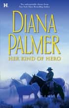 Her Kind of Hero: The Last Mercenary (Soldiers of Fortune, Book 3) / Matt Caldwell: Texas Tycoon (Long, Tall Texans, Book 26) (Mills & Boon M&B) ebook by Diana Palmer