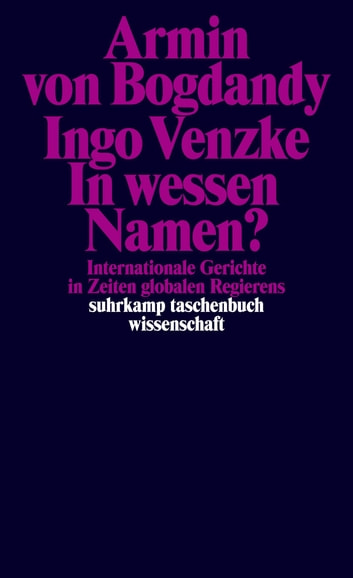 In wessen Namen? - Internationale Gerichte in Zeiten globalen Regierens ebook by Armin von Bogdandy,Ingo Venzke