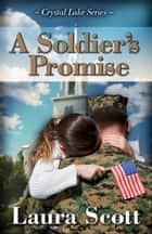A Soldier's Promise ebook by Laura Scott