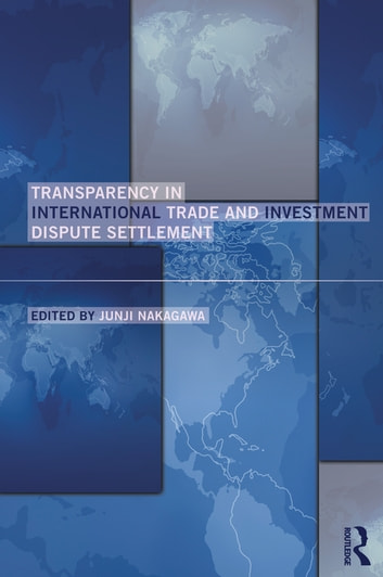 Transparency in International Trade and Investment Dispute Settlement ebook by