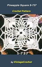 Pineapple Square S-737 Vintage Crochet Pattern ebook by Vintage Crochet