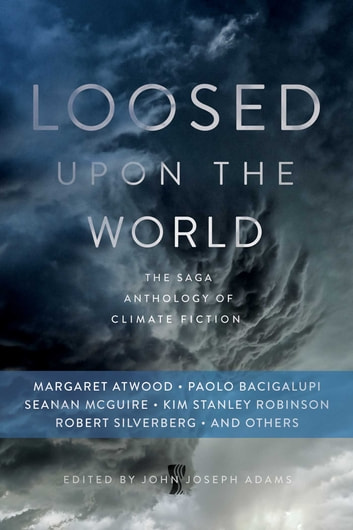 Loosed upon the World - The Saga Anthology of Climate Fiction ebook by