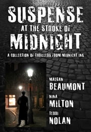 Suspense at the Stroke of Midnight - A Collection of Thrillers from Midnight Ink ebook by Maegan Beaumont,Nina Milton,Terri Nolan
