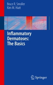 Inflammatory Dermatoses: The Basics ebook by Bruce R. Smoller,Kim M. Hiatt