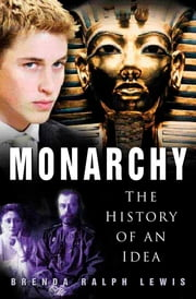 Monarchy - The History of an Idea ebook by Brenda Ralph Lewis