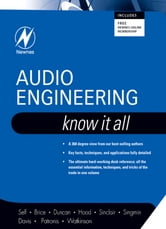 Audio Engineering: Know It All ebook by Douglas Self,Ben Duncan,Ian Sinclair,Richard Brice,John Linsley Hood,Andrew Singmin,Don Davis,Eugene Patronis,John Watkinson