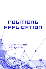 Political Application ebook by John Victor Peterson