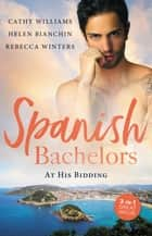 Spanish Bachelors - At His Bidding/Kept By The Spanish Billionaire/The Spaniard's Baby Bargain/Crazy About Her Spanish Boss ebook by Helen Bianchin, Cathy Williams, Rebecca Winters