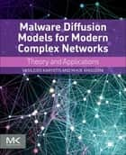 Malware Diffusion Models for Modern Complex Networks - Theory and Applications ebook by Vasileios Karyotis, M.H.R. Khouzani