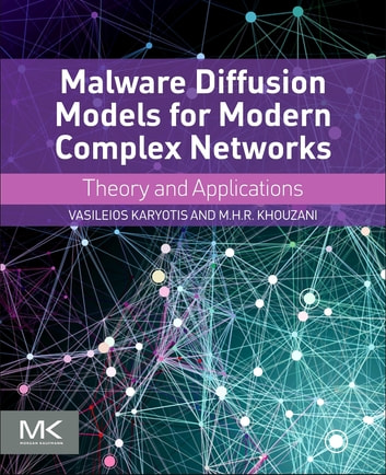 Malware Diffusion Models for Modern Complex Networks - Theory and Applications ebook by Vasileios Karyotis,M.H.R. Khouzani