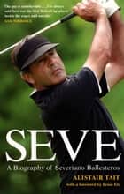 Seve - A Biography of Severiano Ballesteros ebook by Alistair Tait