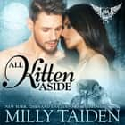 All Kitten Aside audiobook by Milly Taiden
