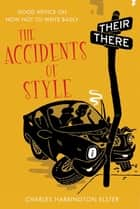 The Accidents of Style - Good Advice on How Not to Write Badly ebook by Charles Harrington Elster